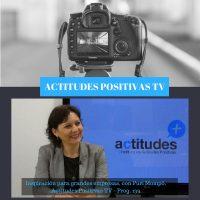 Actitudes Positivas TV – Inspiración para grandes empresas, con Puri Mompó