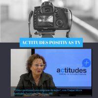 Actitudes Positivas TV- Cómo gestionar una empresa de éxito, con Ysabel Mora