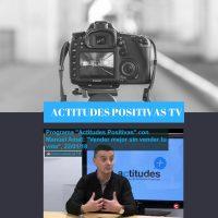 Actitudes Positivas TV- Vender mejor sin vender tu vida con Manuel Amat