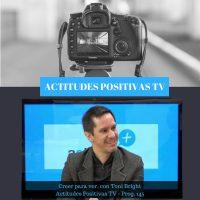 ActitudesPositivas TV- Creer para ver, con Toni Bright