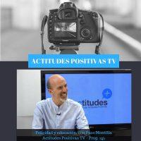 Actitudes Positivas TV – Felicidad y educación, con Paco Montilla