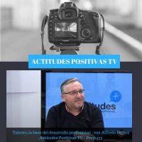 Actitudes Positivas TV- El talento, la base de tu desarrollo profesional, con Alfredo Muñoz