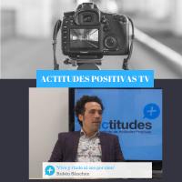 Actitudes Positivas TV -Vive y rinde al 200 por 100, con Rubén Sánchez