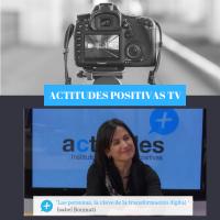 Actitudes Positivas TV- Las personas, la clave de la transformación digital, con Isabel Bonmatí