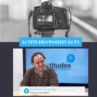 Actitudes Positivas TV – Optimismo Inteligente, con Gaspar González